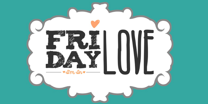 Friday, I'm in Love ♥  | Loves & Lifestyle