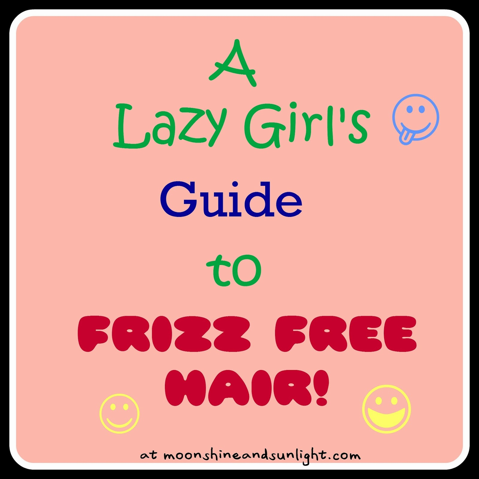 How to avoid bad hair days and get frizz free, smooth hair ( a guide for super lazy girls)