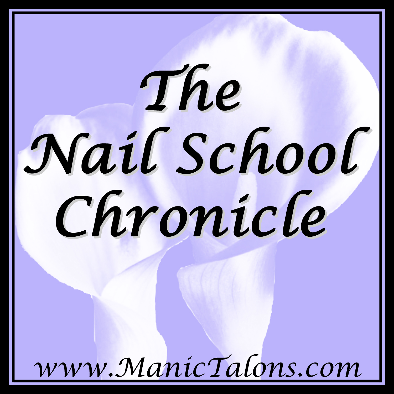 Manic Talons Nail Design: Nail School Chronicle