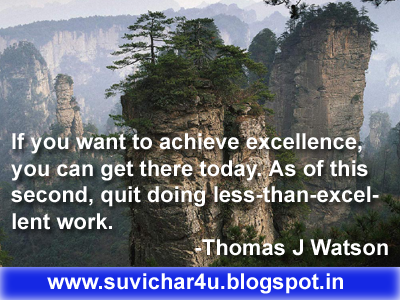 If you want to achieve excellence, you can get there today. As of this second, quit doing less-than-excellent work. -Thomas J Watson