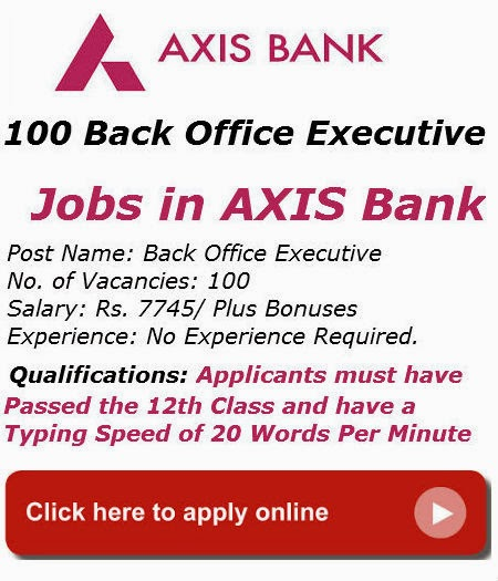 100 back office executive in axis bank 12th pass
