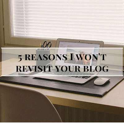 5 reasons I won't revisit your blog