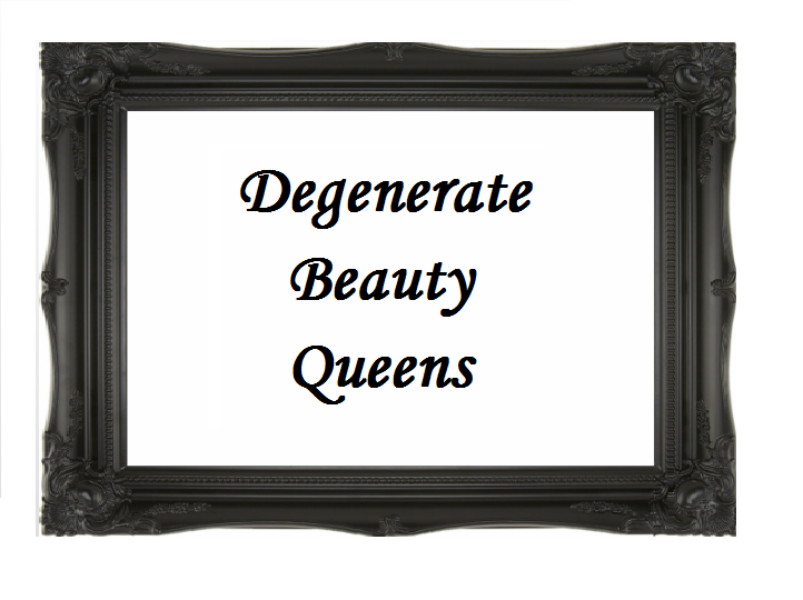 Degenerate Beauty Queens