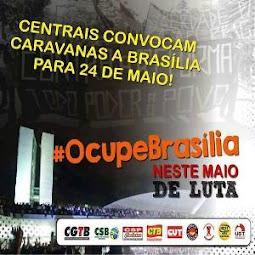 AGORA É PARA OCUPAR BRASILIA NESTE MAIO DE LUTAS