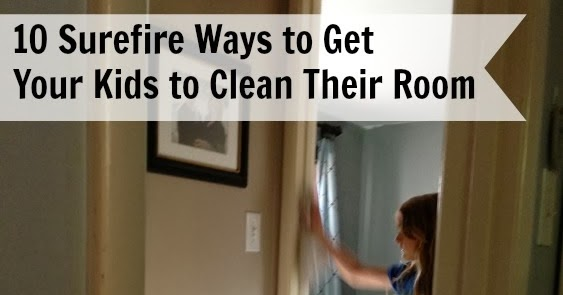 10 Surefire Tips To Get Your Kids To Clean Their Rooms