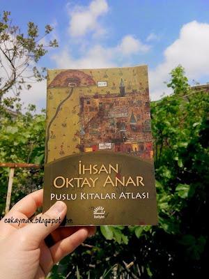 kitap, puslu kıtalar atlası, ihsan oktay anar, uzun ihsan efendi, roman, Kitap OkuYorum, book, okuma halleri, kitap sevgisi,