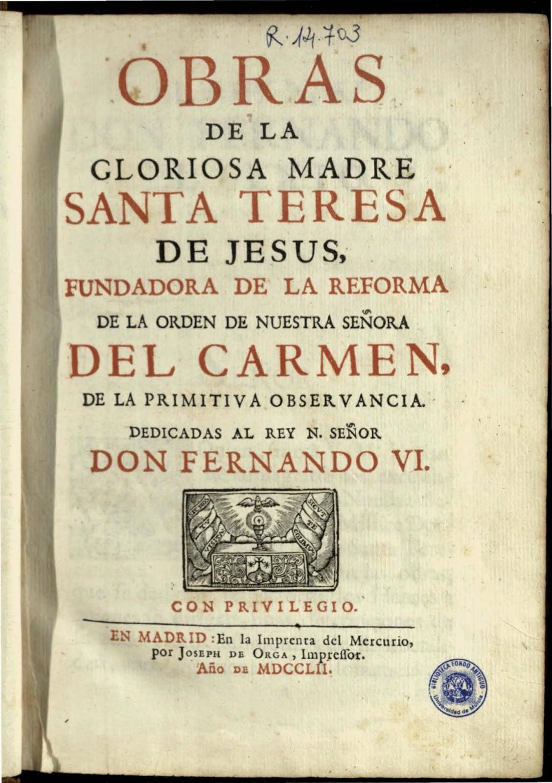 """Obras de la gloriosa Madre Santa Teresa de Jesus, fundadora de la Reforma de la Orden de Nuestra Señora del Carmen, de la Primitiva Observancia. [tomo I]"" - Teresa de Jesús, Santa (1515-1582)"