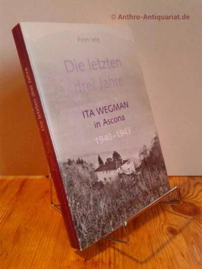 Selg, Peter: Die letzten drei Jahre. Ita Wegman in Ascona