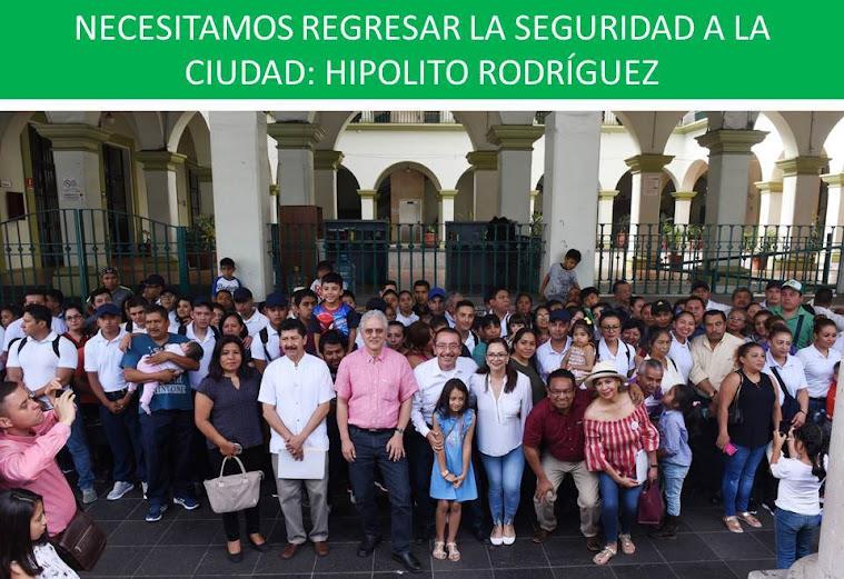 NECESITAMOS REGRESAR LA SEGURIDAD A LA CIUDAD: HIPOLITO RODRÍGUEZ