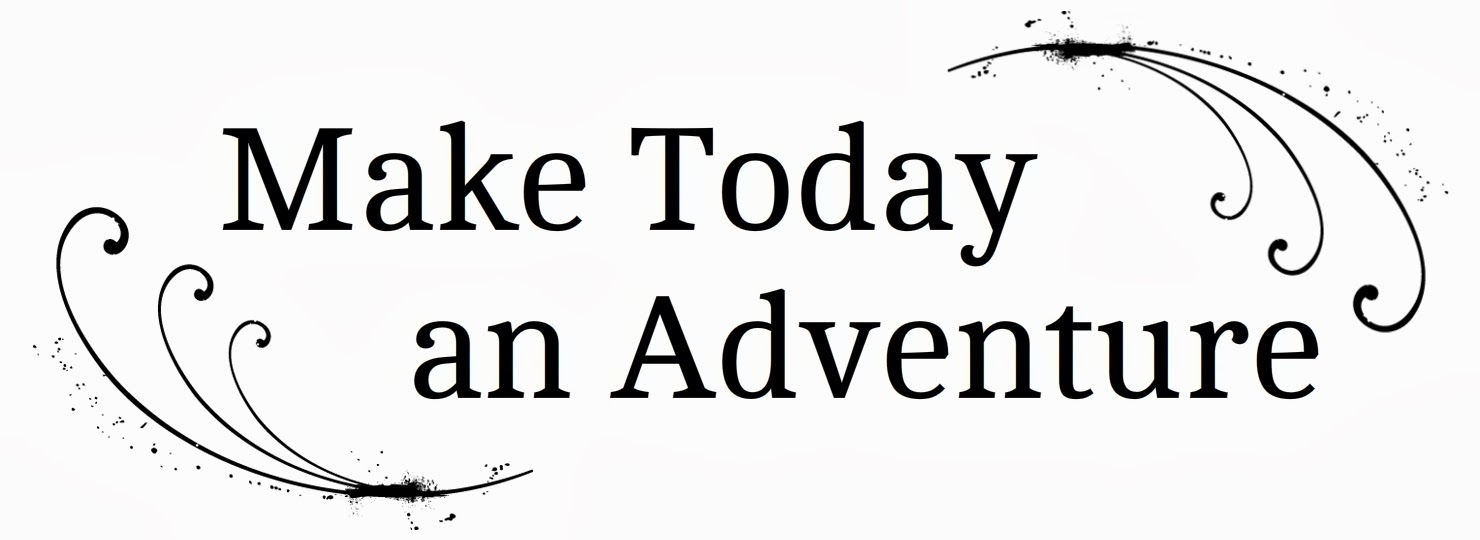 make today an adventure