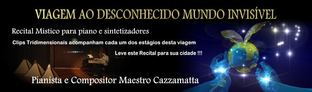 Recital Viagem ao Desconhecido Mundo Invisível - Maestro Cazzamatta