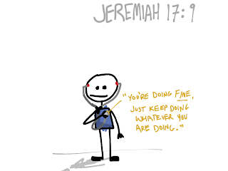 Jeremiah 17:9, It tells me all kinds of scary things