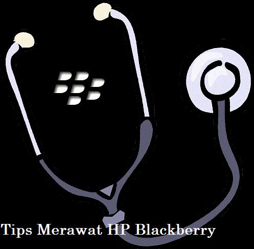 Tips Penting Dalam Merawat HP Blackberry