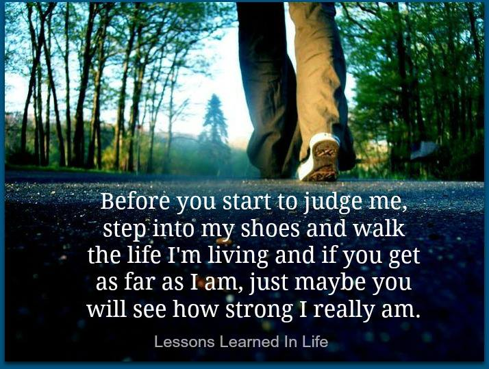 Before You Judge Me Walk A Mile In My Shoes