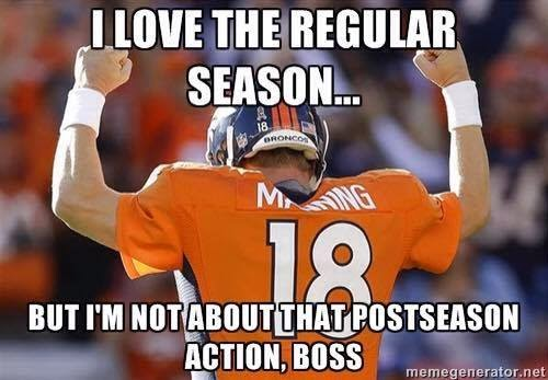 I love the regular season... but i'm not about that postseason action, boss - #postseason #regularseason #broncoshaters #PeytonManning