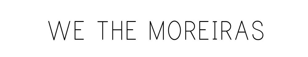 We The Moreiras