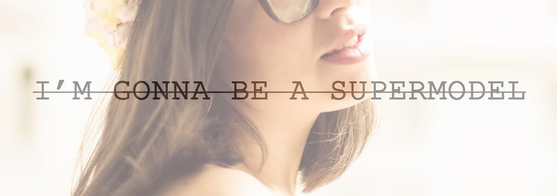 I'm Gonna Be a Supermodel - הבלוג של נעה מכבי
