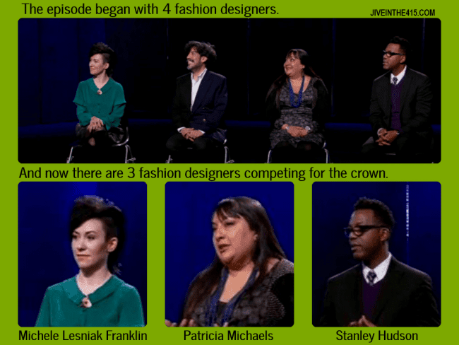 TV Talk - Project Runway Teams Edition Finale Part 1 - final 3 fashion designers competing to win. The 3 designers are Michelle Lesniak Franklin, Patricia Michaels, and Stanley Hudson.