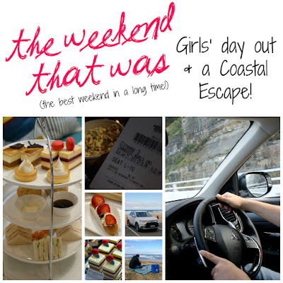 The Weekend That Was; A Girls' Day Out and a Coastal Escape