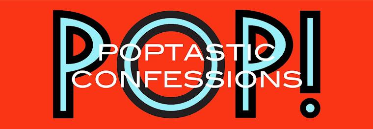 Poptastic Confessions