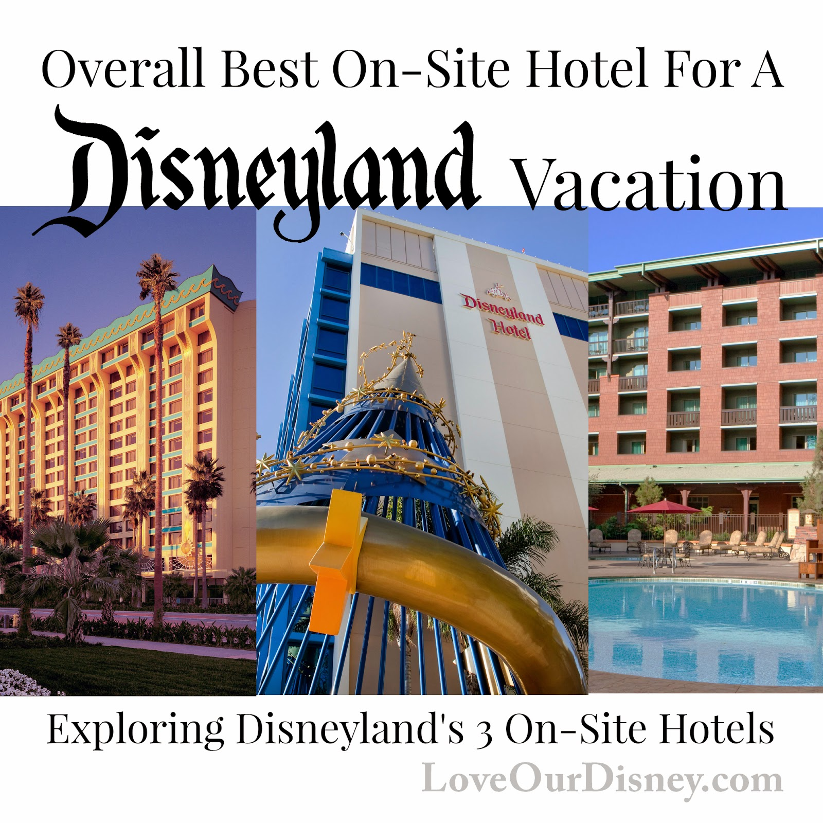 Which on-site hotel is best for a Disneyland Vacation? LoveOurDisney.com has the answer