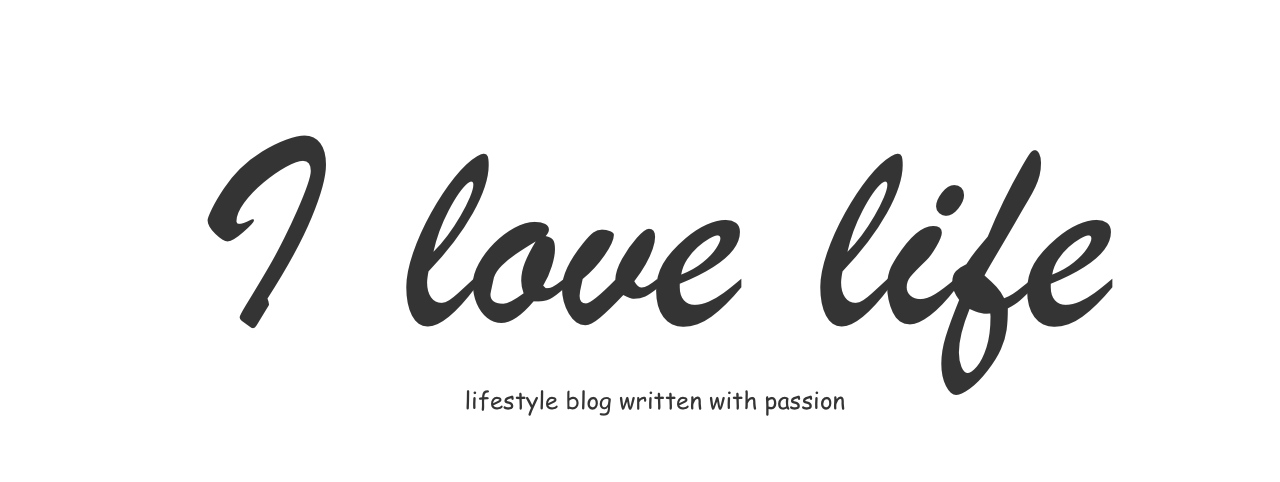 I love life | lifestyle blog