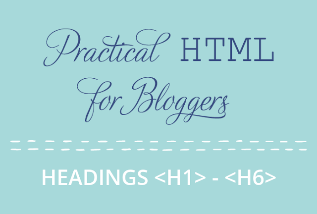 Practical HTML for Bloggers - Headings h1 - h6