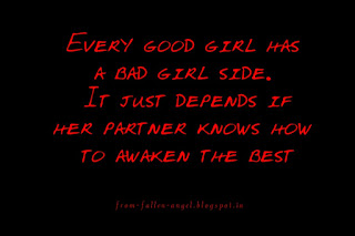 Every good girl has a bad girl side.   It just depends if her partner knows how to awaken the best