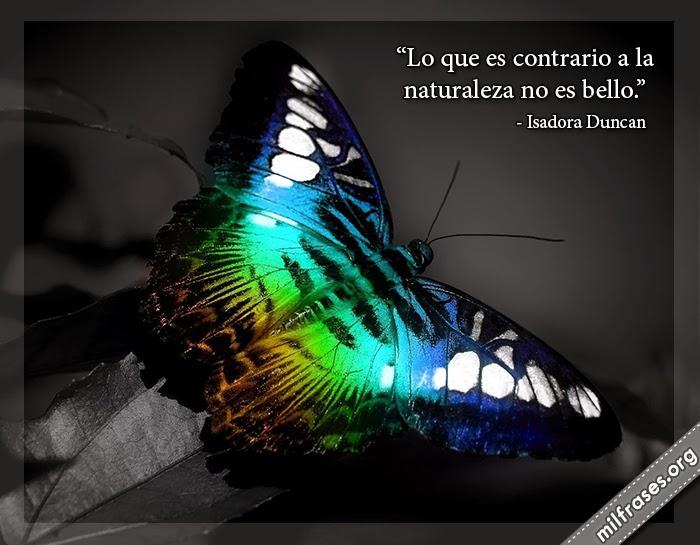 imágenes de naturaleza, mariposas, belleza natural, frases de Isadora Duncan (1877-1927) Bailarina estadounidense.