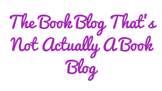 The Book Blog That's Not Completely A Book Blog