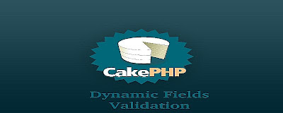Dynamic Fields Validation in CakePHP