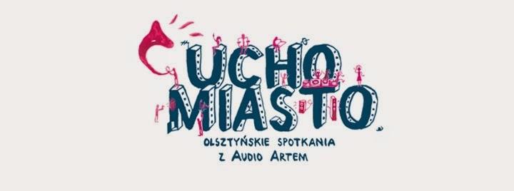 Ucho Miasto. Olsztyńskie Spotkania z Audio Artem