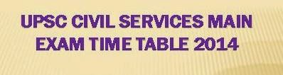 UPSC Civil Services (Main) -  Civils Main ExamTime Table 2014 @ www.upsc.gov.in