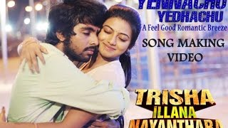 Trisha Illana Nayanthara – Yennachu Yedhachu Making Video _ G.V. Prakash Kumar, Anandhi