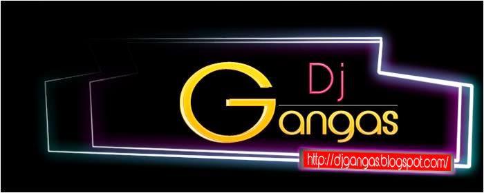 """<[-_-]>""""DJ GANGAS""""<[-_-]>"""