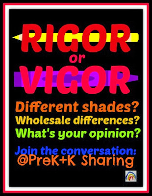 RIGOR or VIGOR: Shades of Educational Philosophy Discussion at PreK+K Sharing