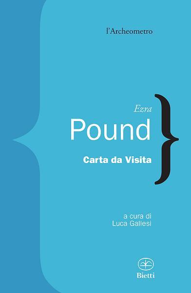 Ezra Pound,  Carta da Visita a cura di Luca Gallesi