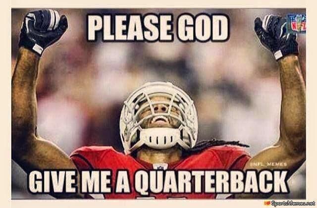 please god give me a quarterback