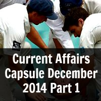Current Affairs Capsule December 2014 Part 1