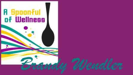 Brandy Wendler - A Spoonful of Wellness