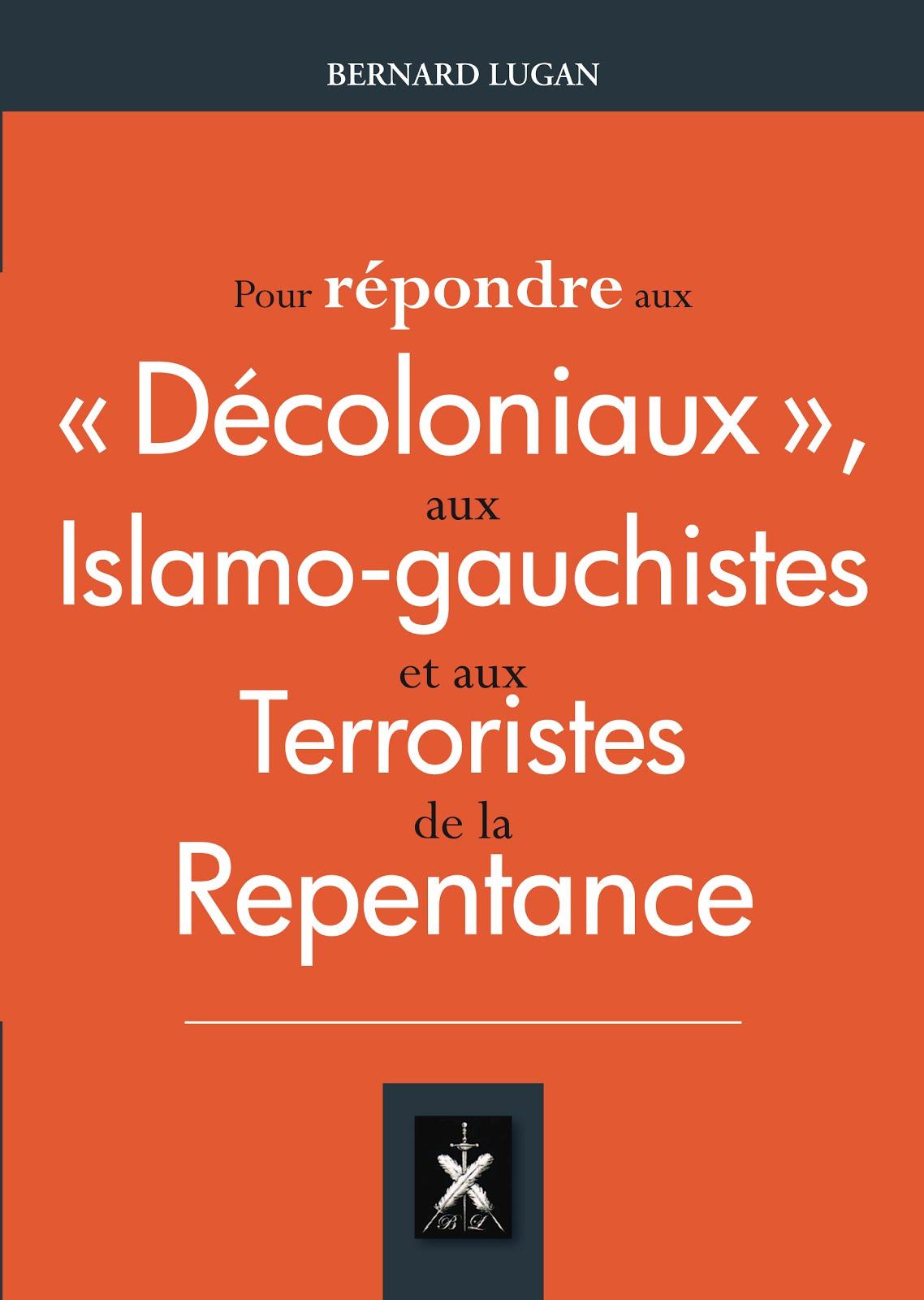 Pour répondre aux décoloniaux, aux islamo-gauchistes et aux terroristes de la repentance