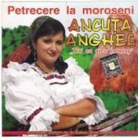Ancuta Anghel -Petrecere la moroseni - Tra\' cu arcu ceteras 2006 [Full Album]
