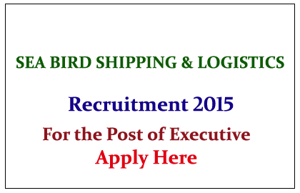 Sea Bird Shipping & Logistics Pvt Limited Hiring Candidates for Various Posts 2015