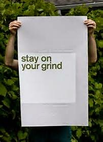 STAY ON YOUR GRIND!