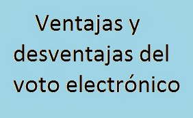 Ventajas, Desventajas, Voto, Electrónico