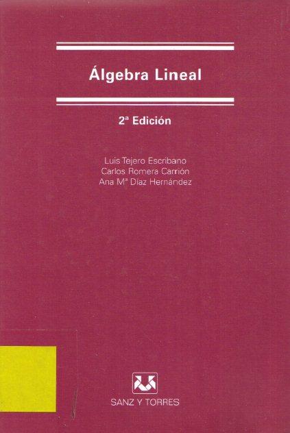 Álgebra Lineal, 2da Edición   Luis Tejero Escribano, Carlos Romera Carrión & Ana Ma Díaz Hernández FreeLibros
