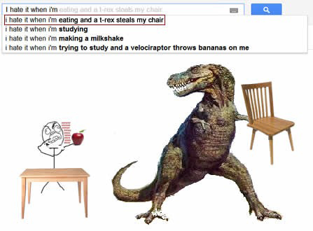 Funny Google Search Suggestions - I Hate It When I'm Eating And A T-Rex Steals My Chair