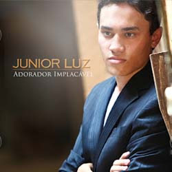 Júnior Luz - Adorador Implacavél