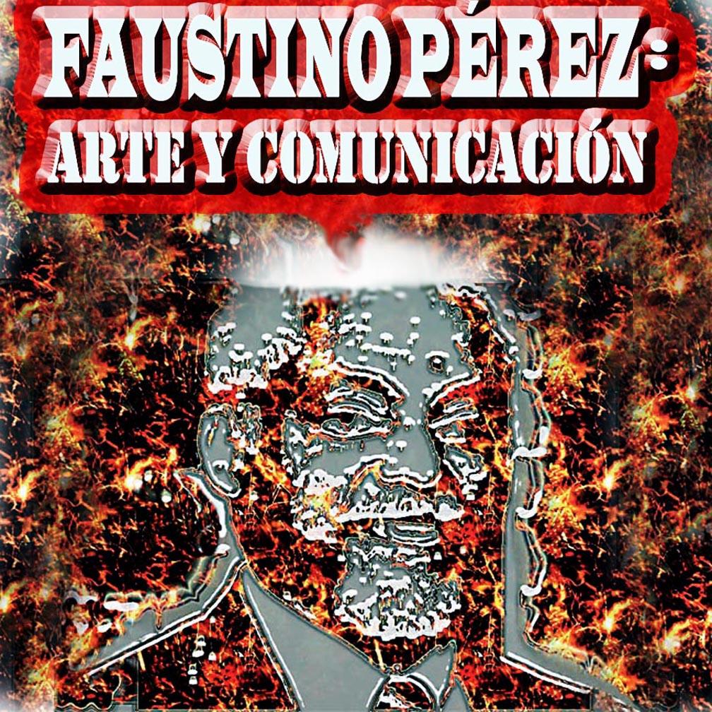 FAUSTINOPÉREZ: Arte y Comunicación
