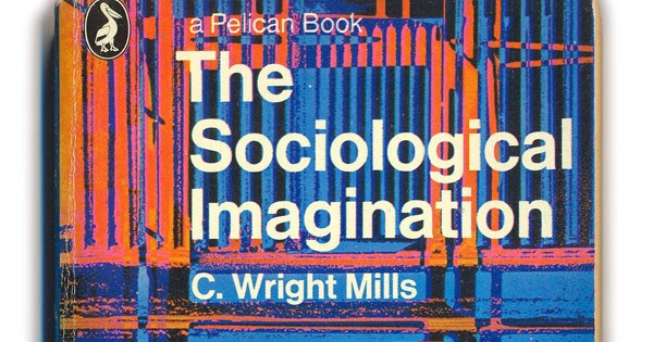 c wright mills sociological imagination The sociological imagination revisited  cleared the path to what c wright mills called the sociological imagina-  it was the fate of c wright mills to die.